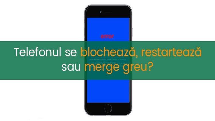 Ajuta-ti telefonul sa nu se mai blocheze